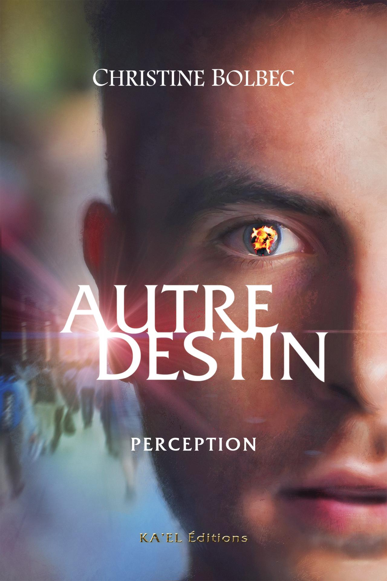Autre destin, T1 : Perception, de Ch. Bolbec, KA'EL Éditions