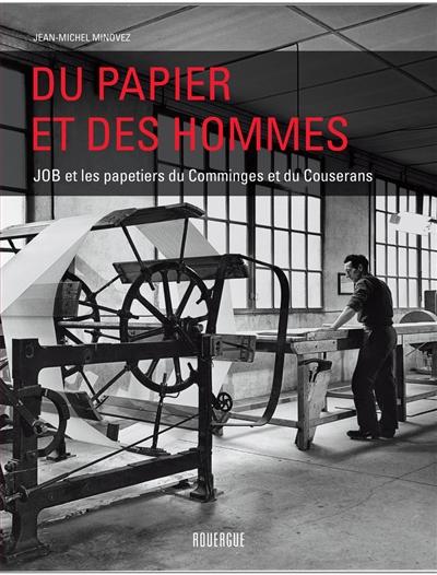 Du papier et des hommes JOB et les papetiers du Comminges et du Couserans